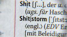 Shitstorm steht im neuen Duden zwischen Shit (ugs. für Haschisch) und Shoah.