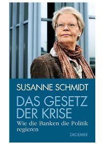 """""""Das Gesetz der Krise: Wie die Banken die Politik regieren"""" von Susanne Schmidt ist bei Droemer Knaur erschienen."""