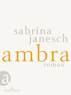 """""""Ambra"""" ist im Aufbau-Verlag erschienen. Die gebundene Ausgabe hat 372 Seiten und kostet 22,99 Euro (D). Das E-Book kostet 17,99 Euro."""
